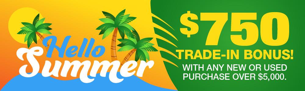 Hello Summer - $750 Trade-In Bonus!