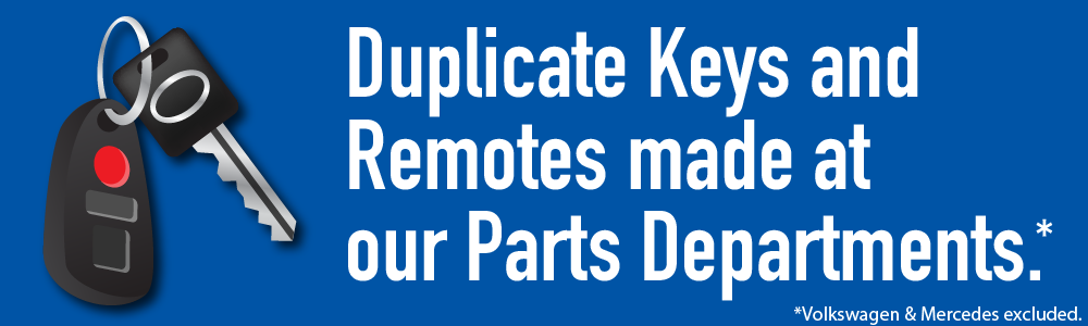 Duplicate Keys and Remotes made at our Parts Departments.