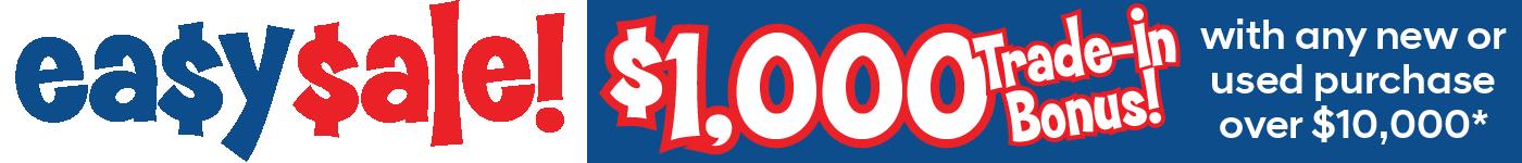 Easy Sale! - $1,000 Trade-In Bonus!