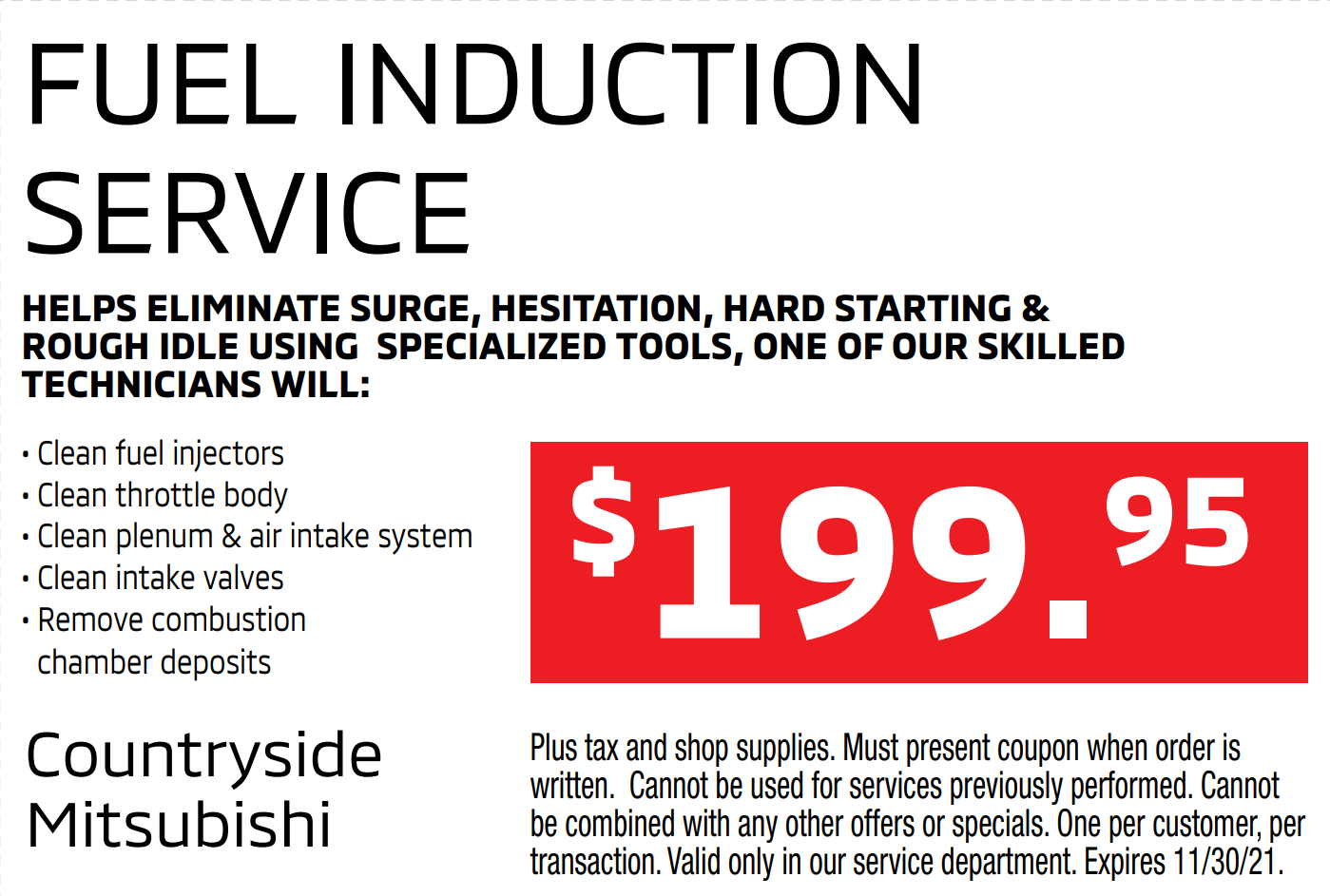 Fuel induction service for $199.95 - clean fuel injectors, throttle body, plenum & air intake system, intake valves, and remove combustion chamber deposits