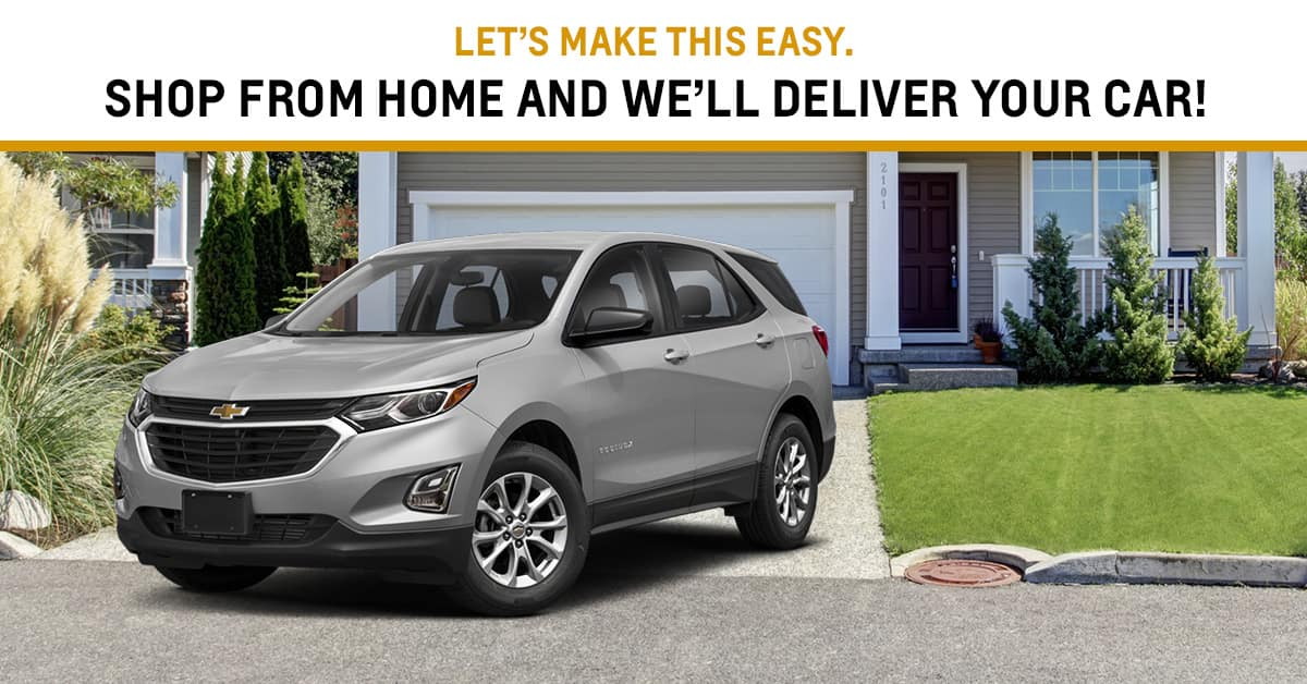 Shop and home and we'll delivery your vehicle.
