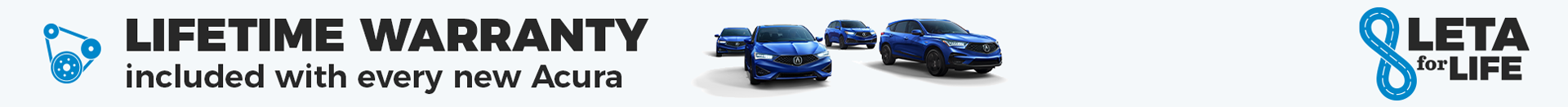 Lifetime warranty on every new Acura with LETA for LIFE