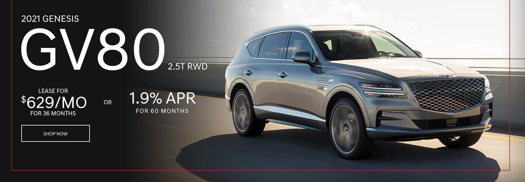 2021 GV80 2.5T RWD $629/mo. For 36 mo. or 1.9% for 60 mo.