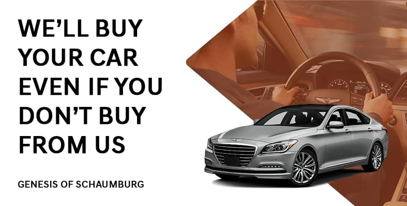 Genesis of Schaumburg will buy your car even if you don't buy from us!