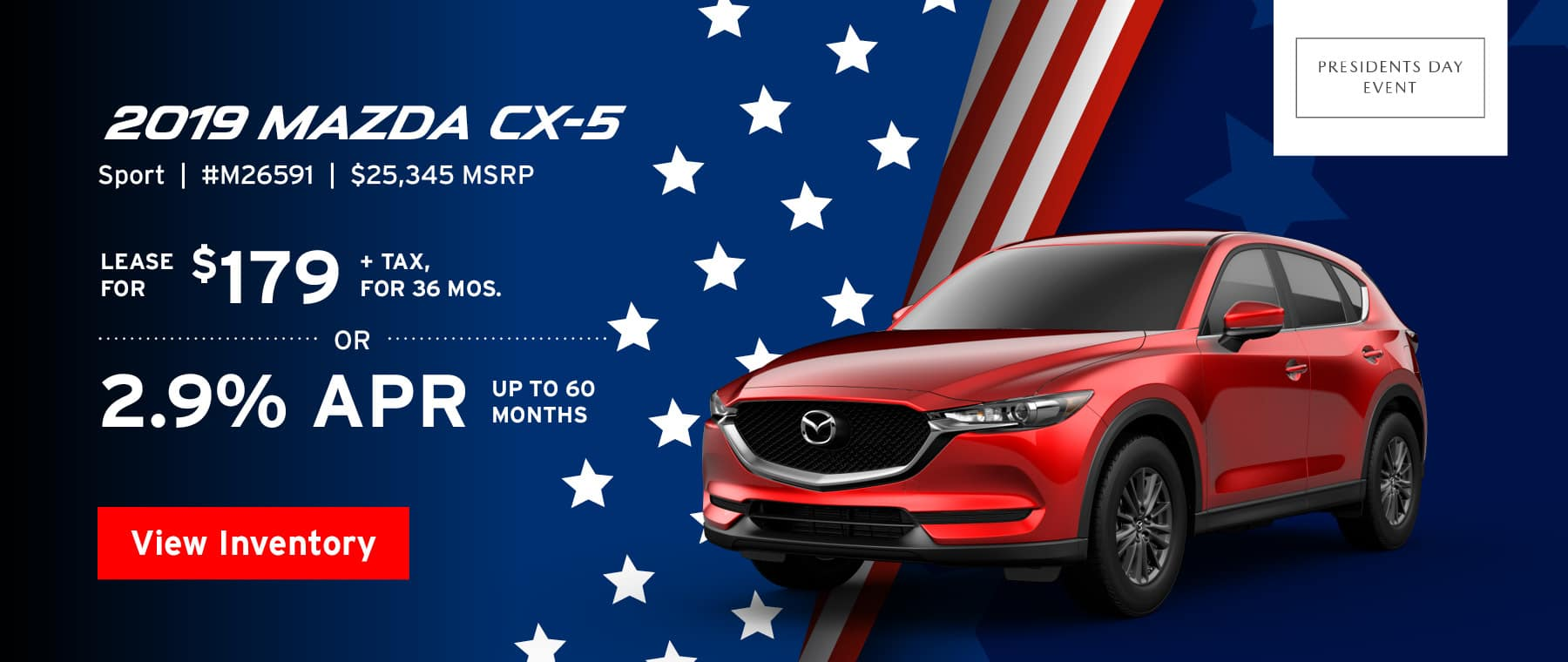 Lease the 2018 Mazda CX-5 Sport for $179, plus tax for 36 months, or 2.9% APR up to 60 months.