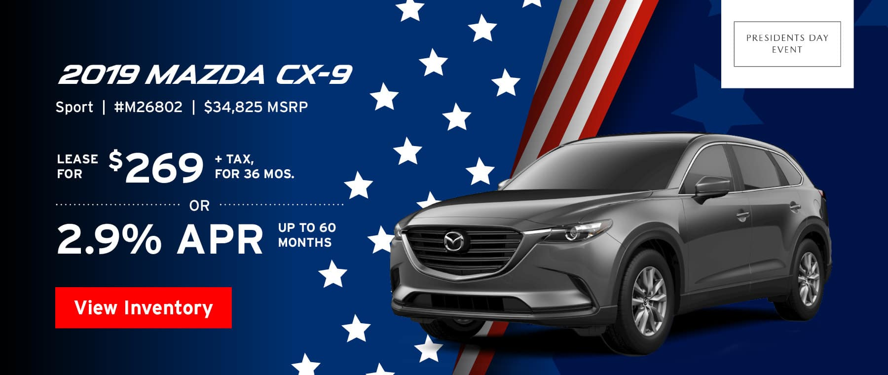 Lease the 2019 Mazda CX-9 Sport for $269, plus tax for 36 months, or 2.9% APR up to 60 months.