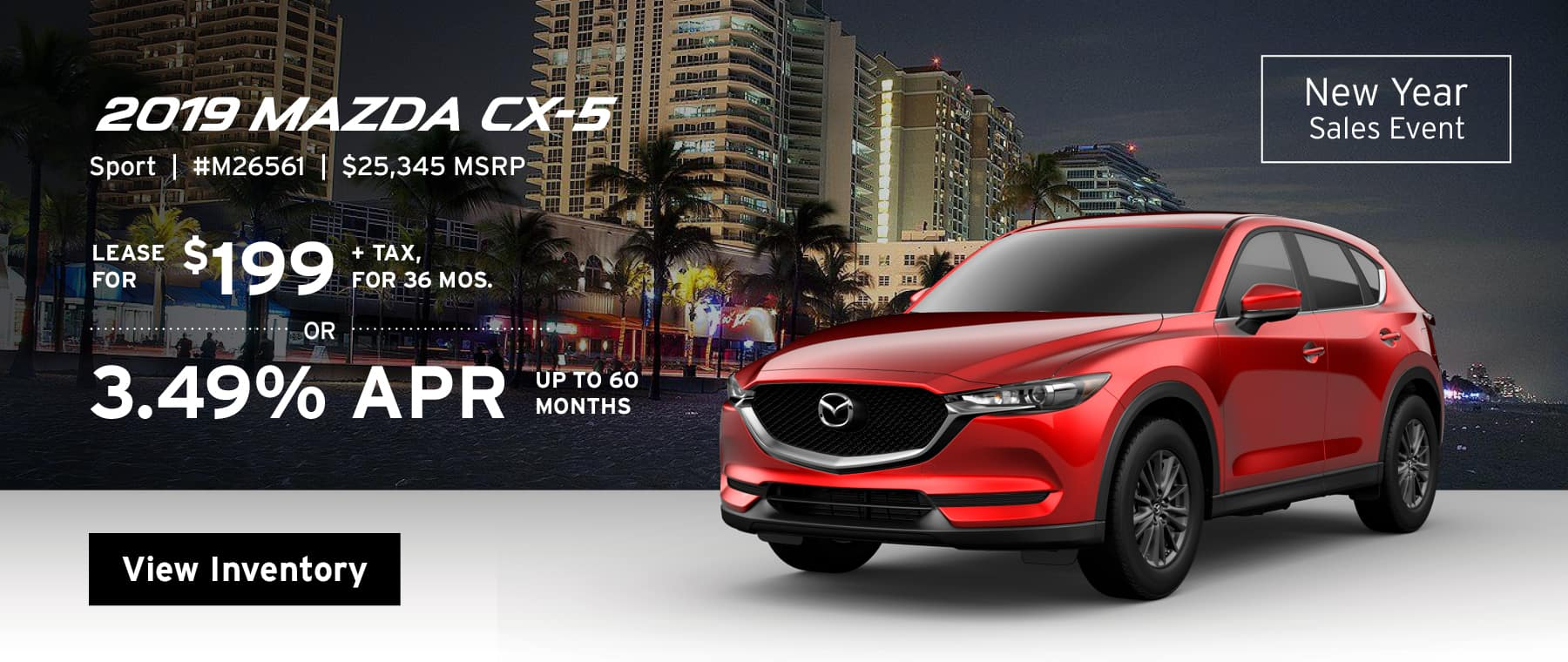 Lease the 2018 Mazda CX-5 Sport for $199, plus tax for 36 months, or 3.49% APR up to 60 months.