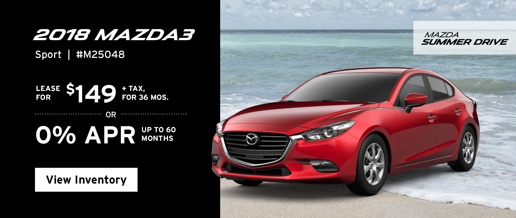 Lease the 2018 Mazda3 Sport for $149, plus tax for 36 months, or 0% APR up to 60 months.
