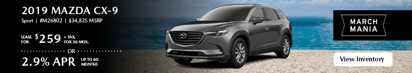 Lease the 2019 Mazda CX-9 Sport for $259, plus tax for 36 months, or 2.9% APR up to 60 months.