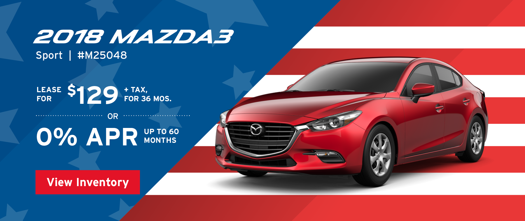 Lease the 2018 Mazda3 Sport for $129, plus tax for 36 months, or 0% APR up to 60 months.