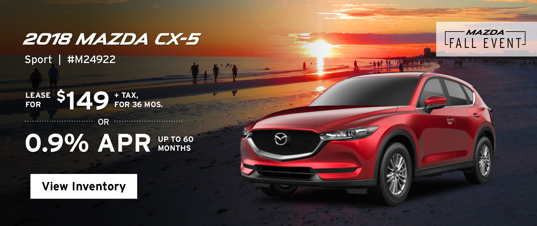 Lease the 2018 Mazda CX-5 Sport for $149, plus tax for 36 months, or 0.9% APR up to 60 months.