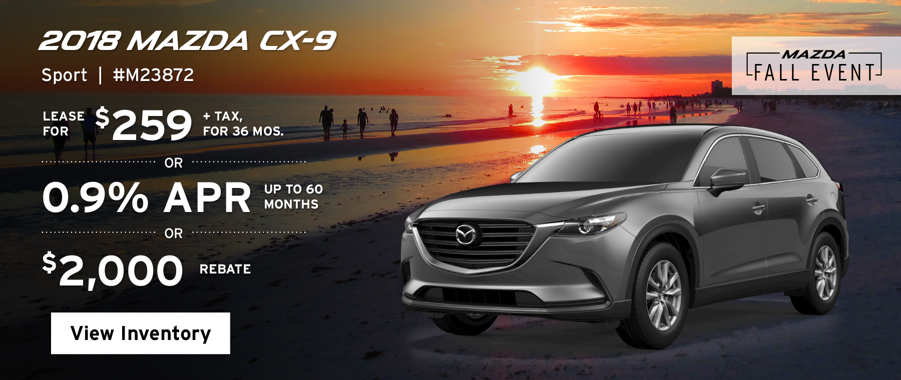 Lease the 2018 Mazda CX-9 Sport for $259, plus tax for 36 months, or 0.9% APR up to 60 months, or a $2,000 rebate.
