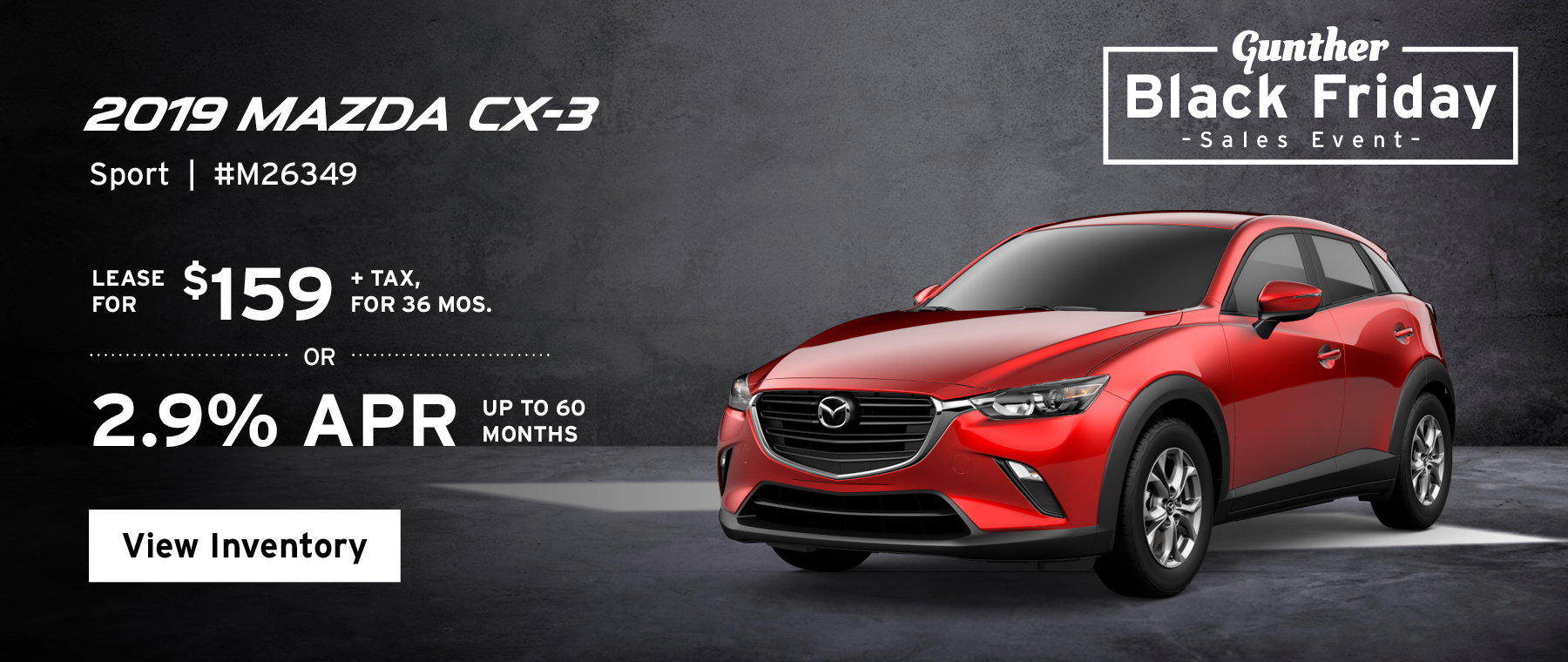 Lease the 2019 Mazda CX-3 Sport for $159, plus tax for 36 months, or 2.9% APR up to 60 months.