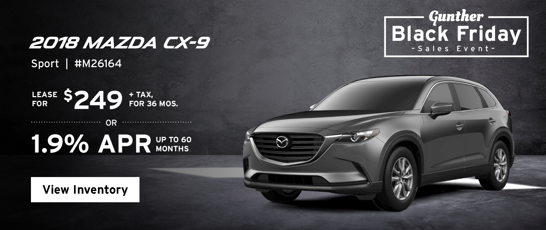 Lease the 2018 Mazda CX-9 Sport for $249, plus tax for 36 months, or 1.9% APR up to 60 months.