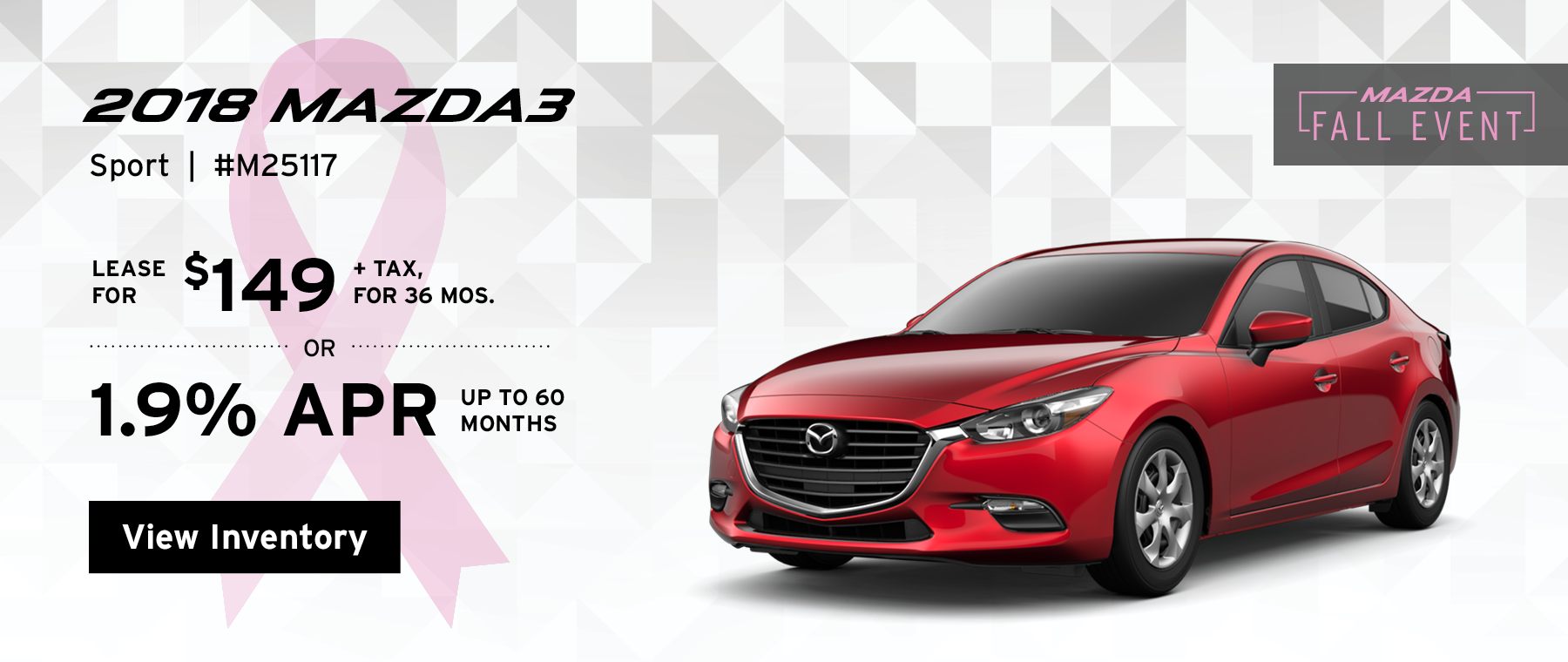 Lease the 2018 Mazda3 Sport for $149, plus tax for 36 months, or 1.9% APR up to 60 months.