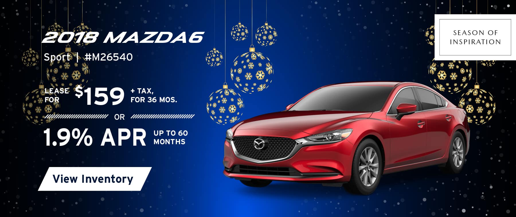Lease the 2018 Mazda6 Sport for $159, plus tax for 36 months, or 1.9% APR up to 60 months.