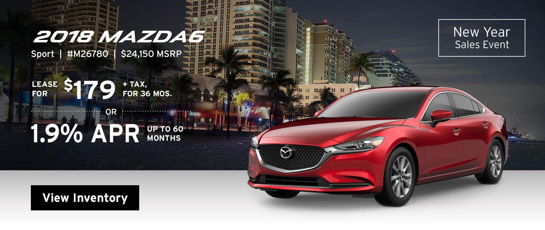 Lease the 2018 Mazda6 Sport for $179, plus tax for 36 months, or 1.9% APR up to 60 months.