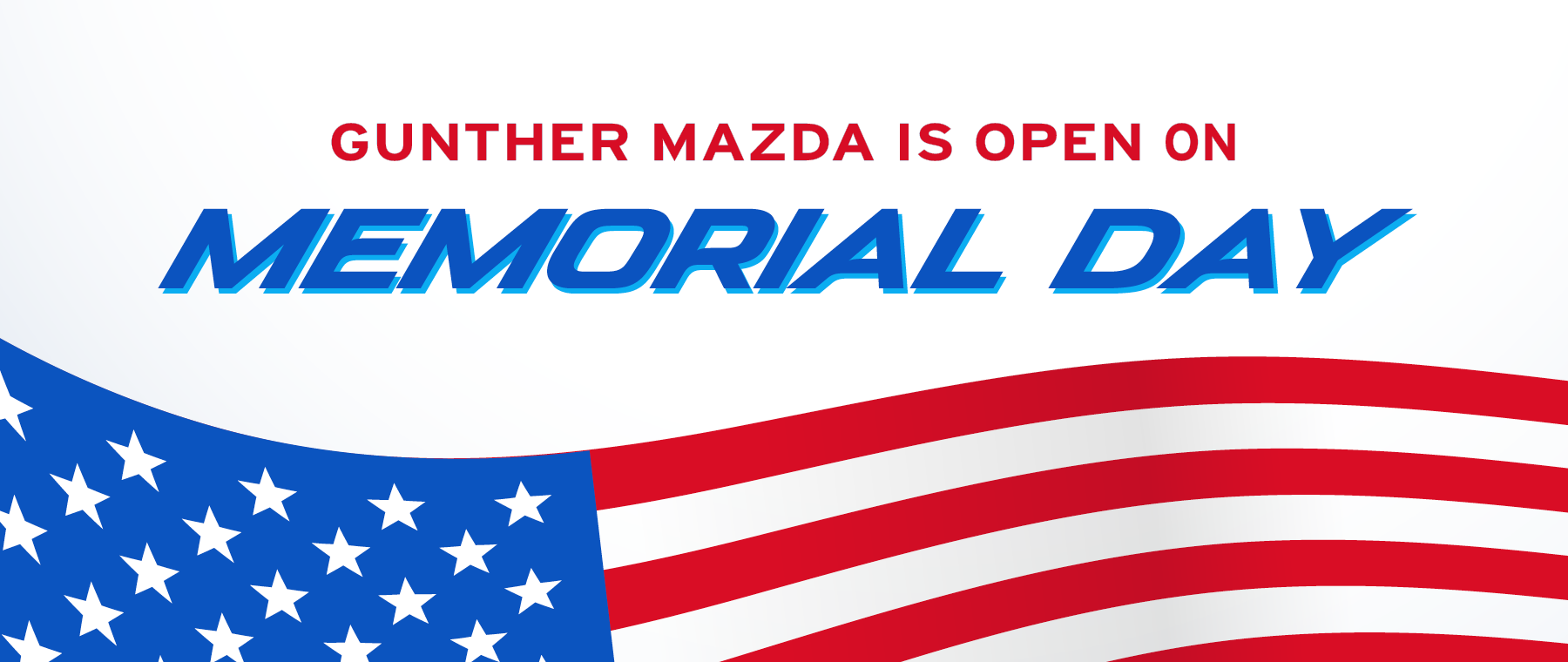 Gunther Mazda is open on Memorial Day.
