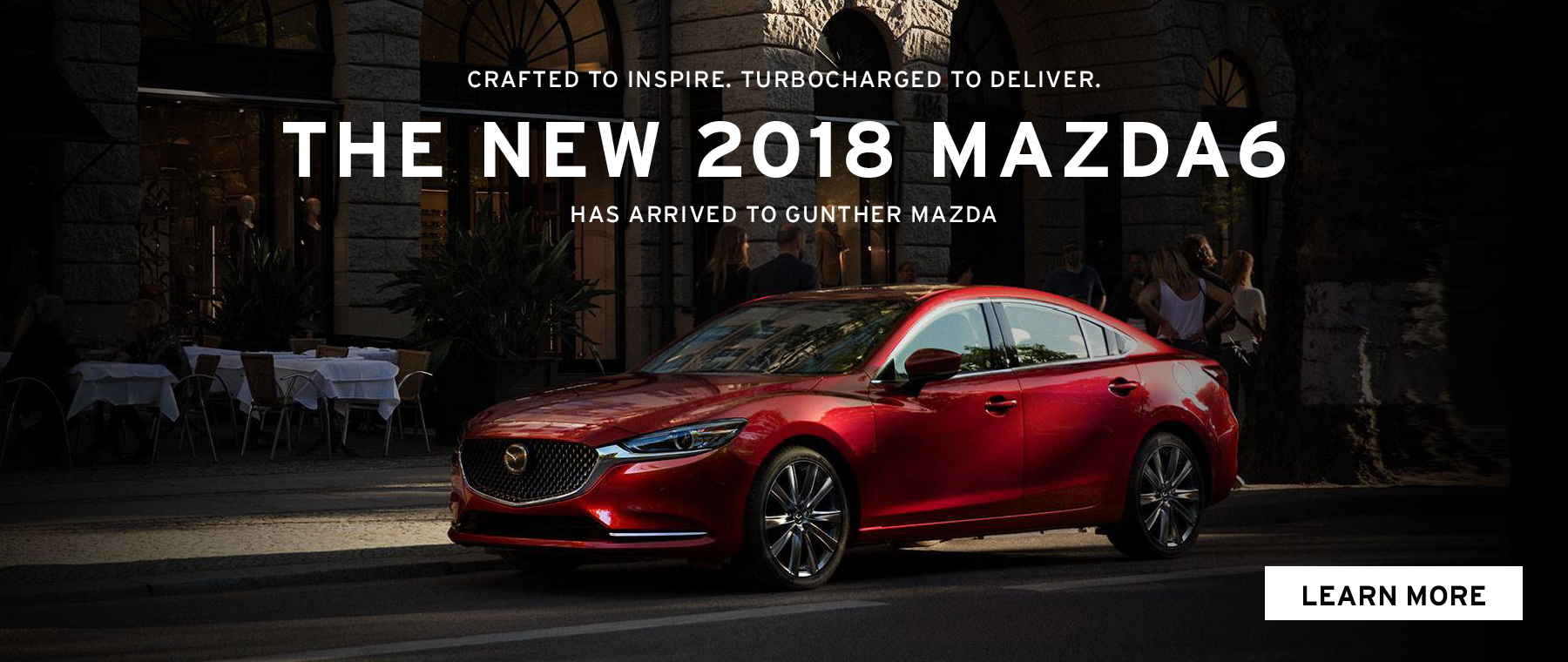 Crafted to inspire. Turbocharged to deliver. The new 2018 Mazda6. Click here to learn more.