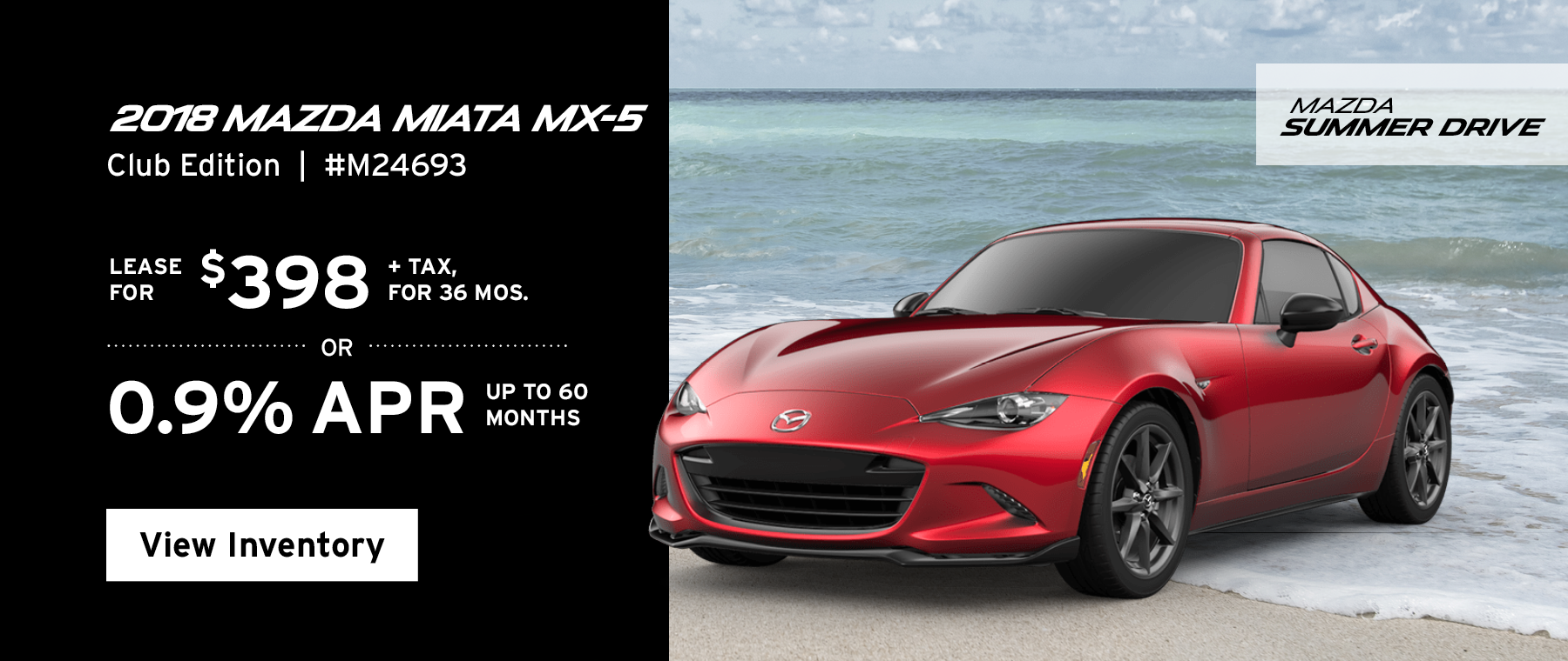 Lease the 2018 Mazda Miata MX-5 Club Edition for $398, plus tax for 36 months, or 0.9% APR up to 60 months.