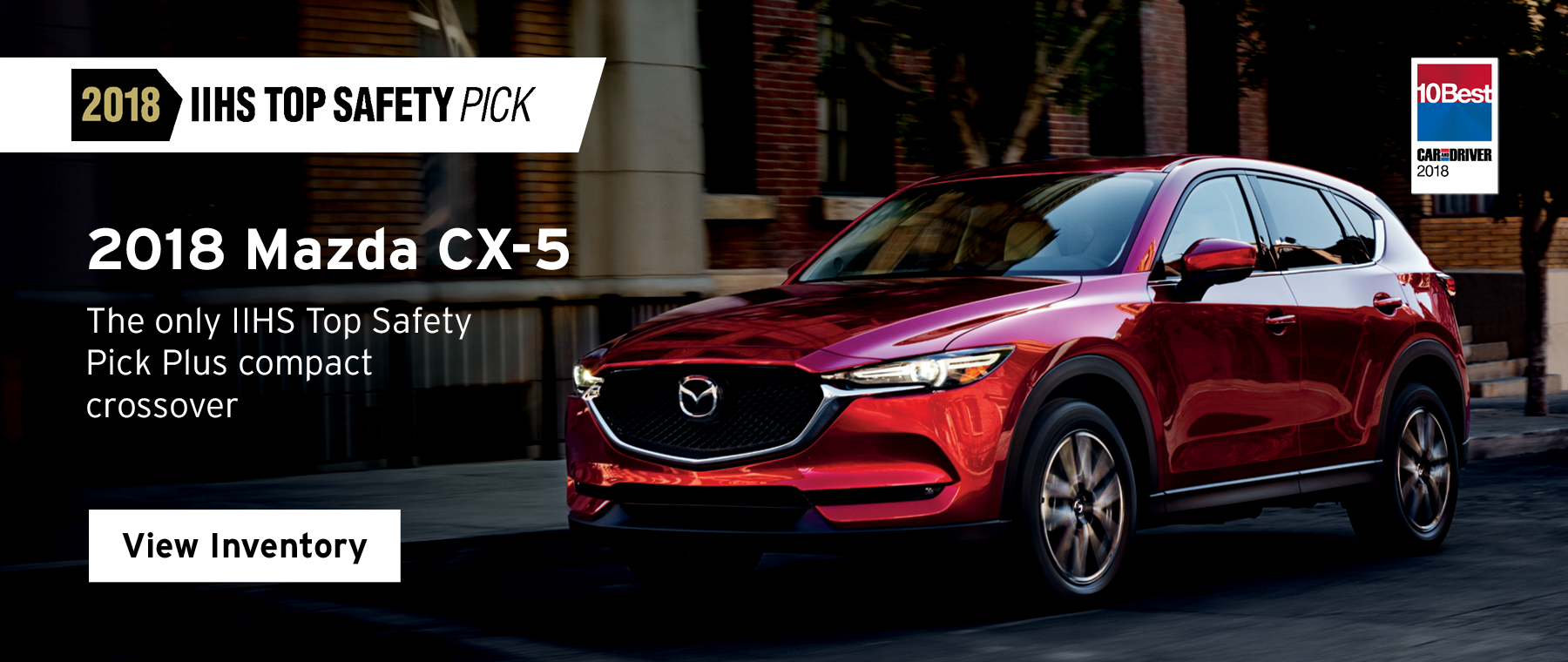 2018 Mazda CX-5 is the only IIHS Top Safety Pick Plus compact crossover. Click here to view inventory.