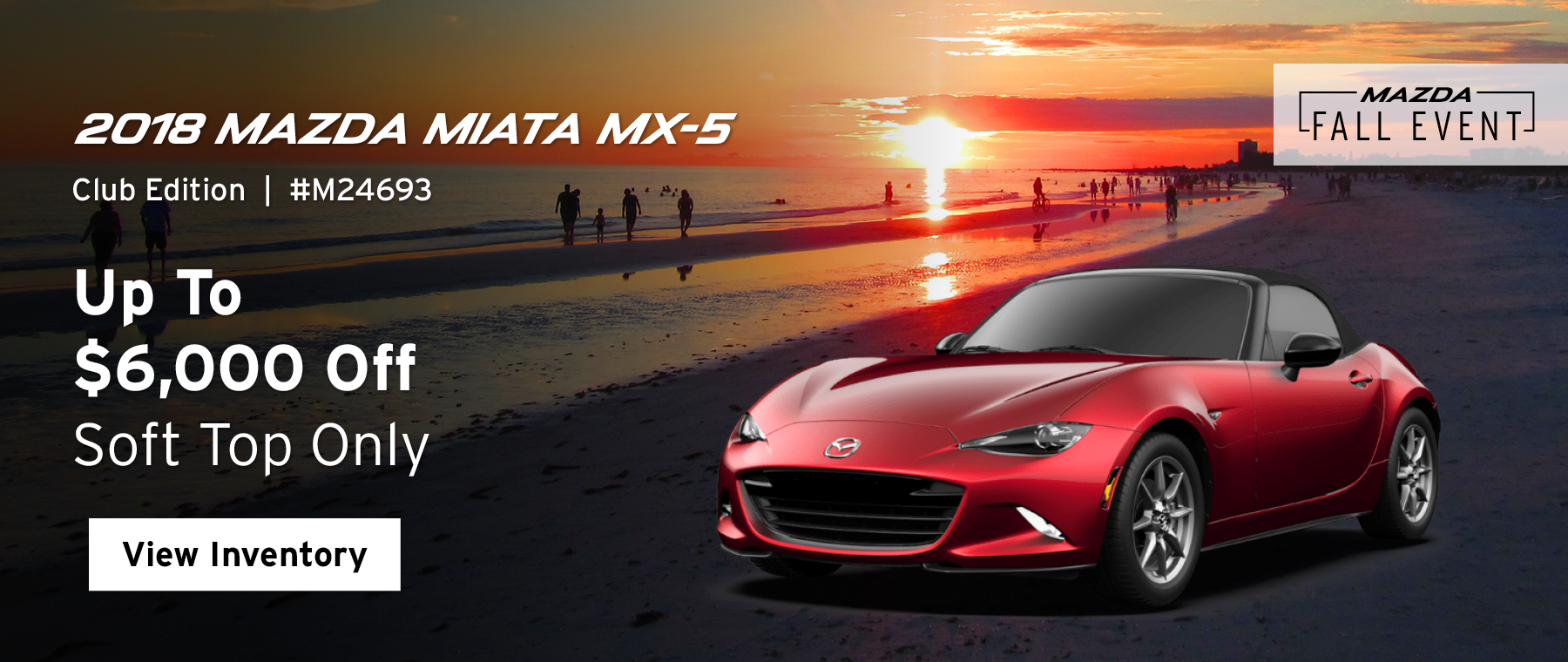Up to $6,000 off the 2018 Mazda Miata MX-5 Club Edition Soft Top only.