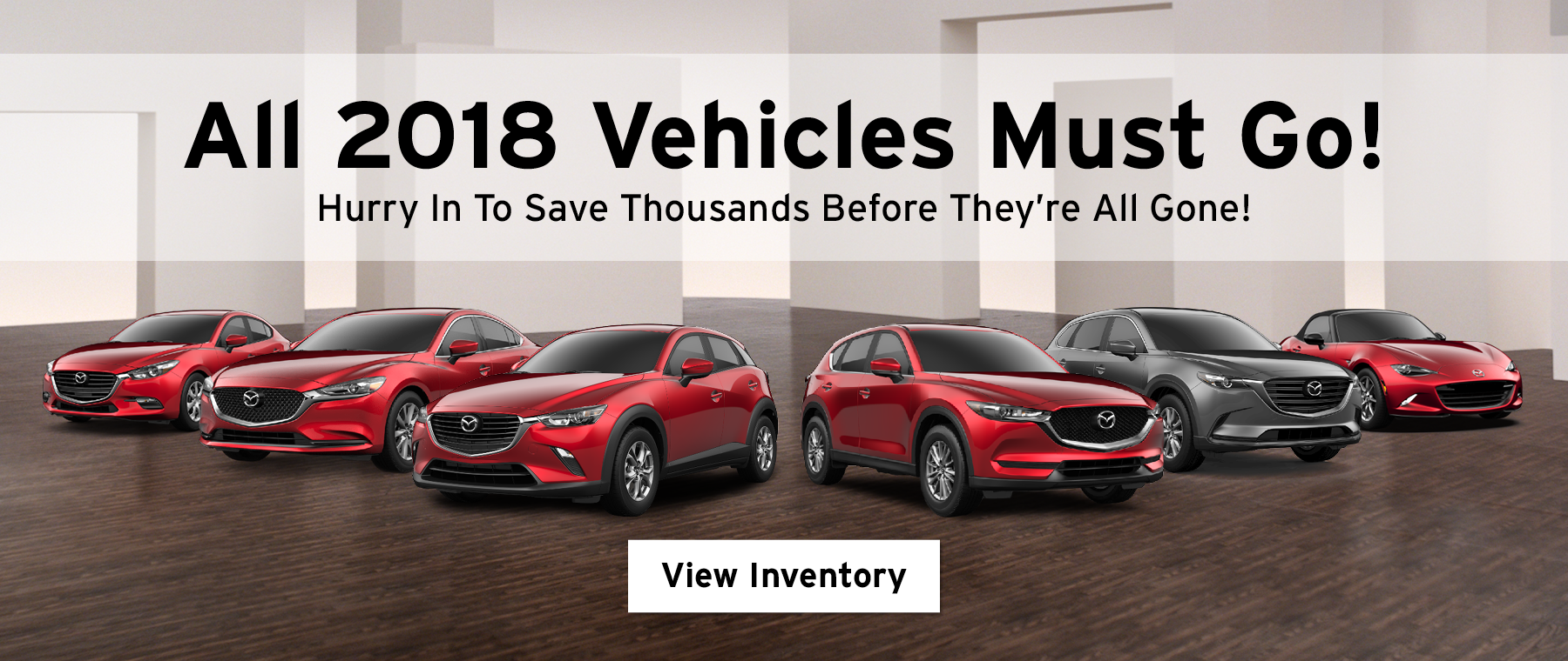All 2018 vehicles must go! Hurry in to save thousands before they're all gone! View inventory.