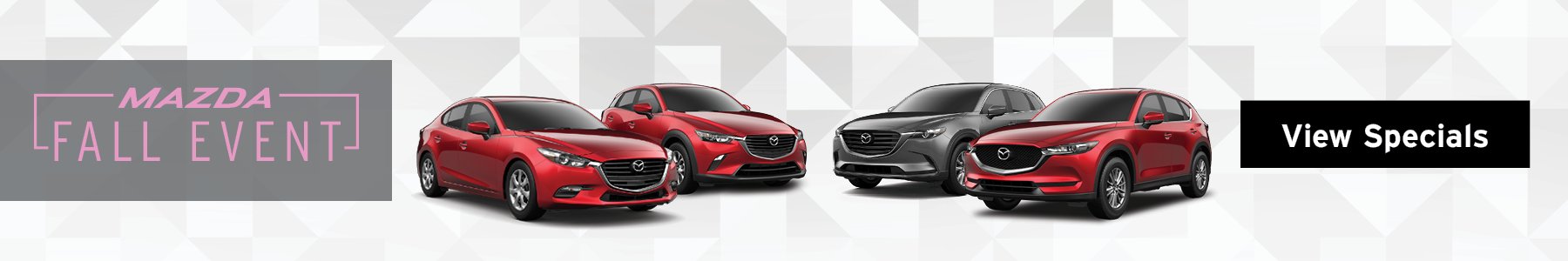 Mazda Fall Event. View Specials.