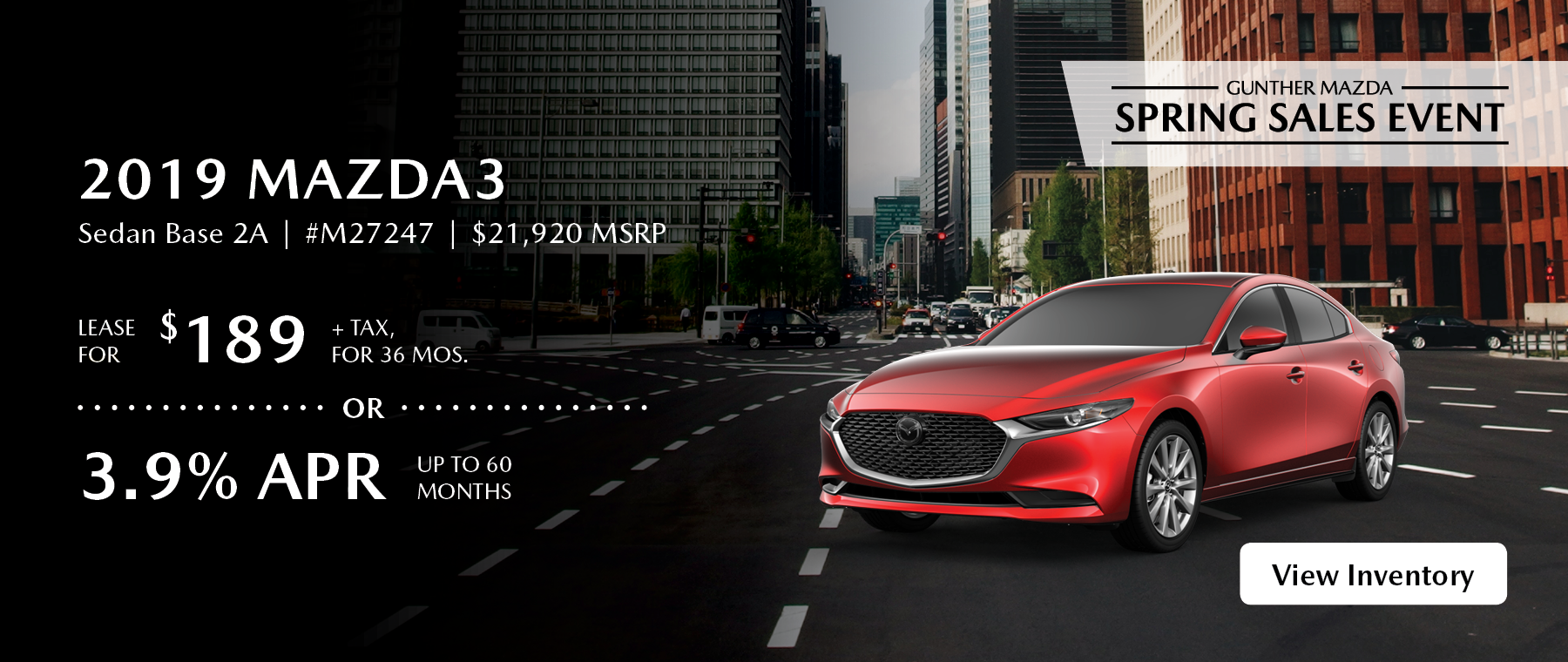 Lease the 2019 Mazda3 Sedan Base 2A for $189 plus tax for 36 months.