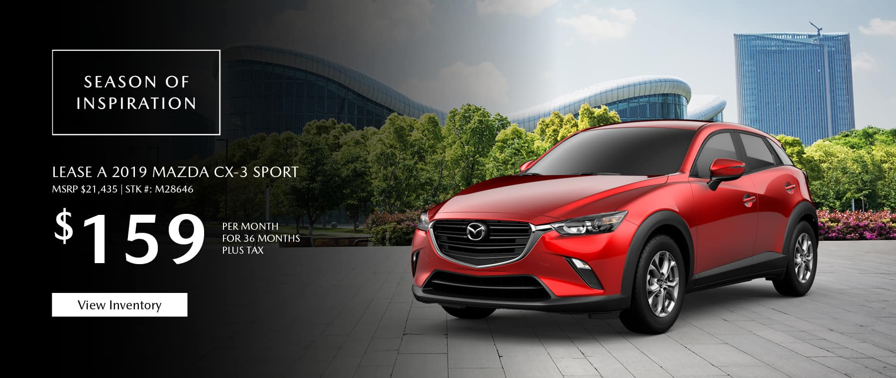 Lease the 2019 Mazda CX-3 for $159 per month, plus tax.