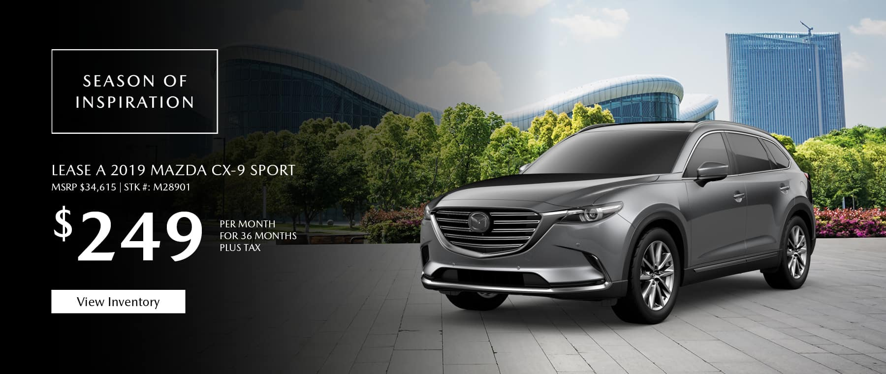 Lease the 2019 Mazda CX-9 for $249 per month, plus tax.