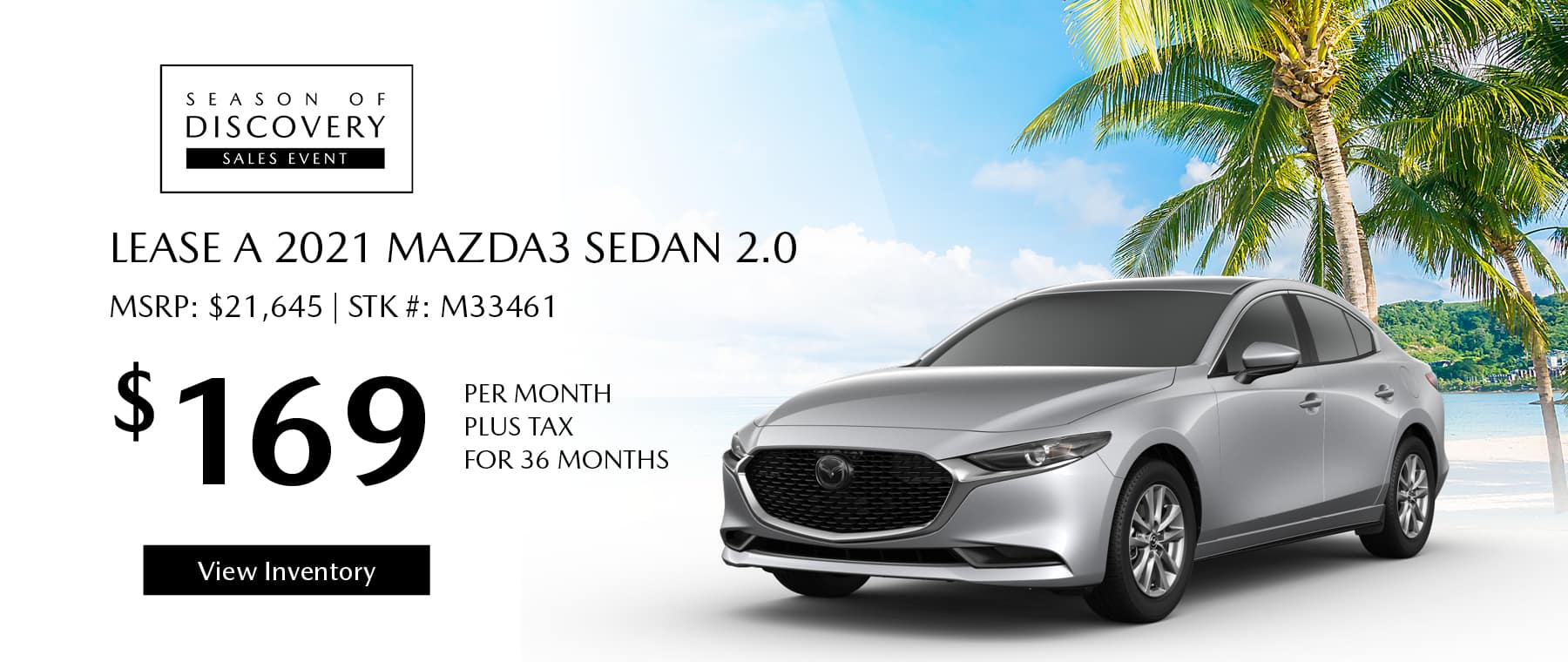 Lease the 2021 Mazda3 Sedan 2.0 for $169 per month, plus tax for 36 months. Click or tap here to view our inventory.