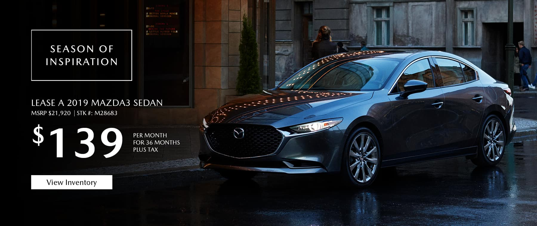 Lease the 2019 Mazda3 sedan for $139 per month, plus tax.