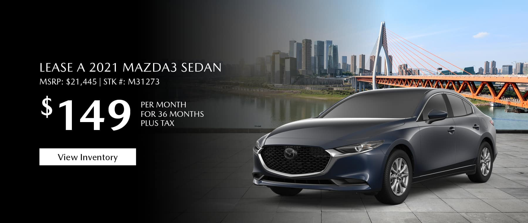 Lease the 2021 Mazda3 sedan for $149 per month, plus tax for 36 months. Click or tap here to view our inventory.