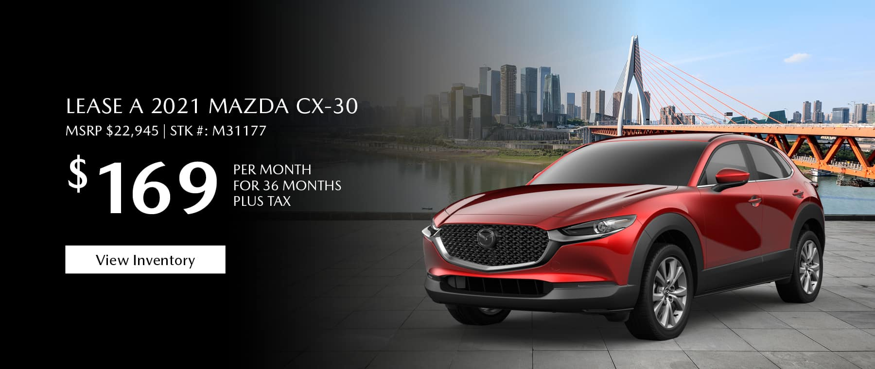 Lease the 2021 Mazda CX-30 for $169 per month, plus tax for 36 months. Click or tap here to view our inventory.