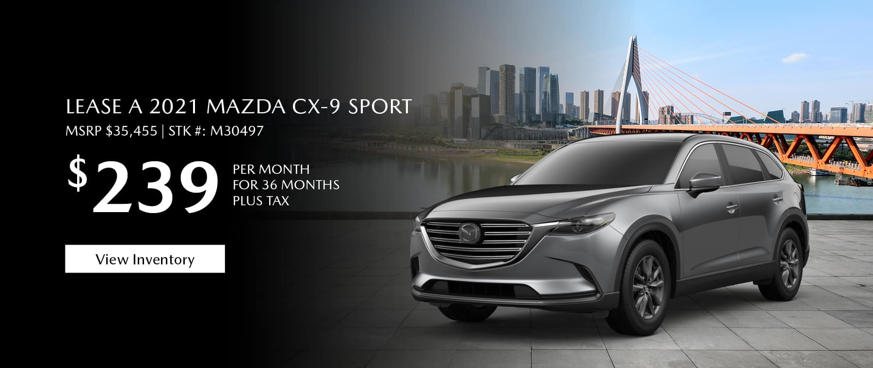 Lease the 2021 Mazda CX-9 for $239 per month, plus tax. View inventory for 36 months. Click or tap here to view our inventory.