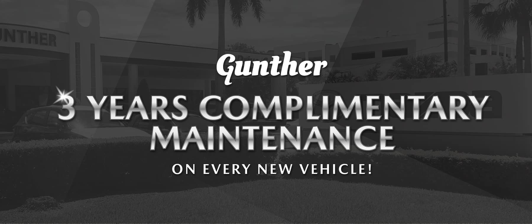Gunther 3 years complimentary maintenance on every new vehicle!