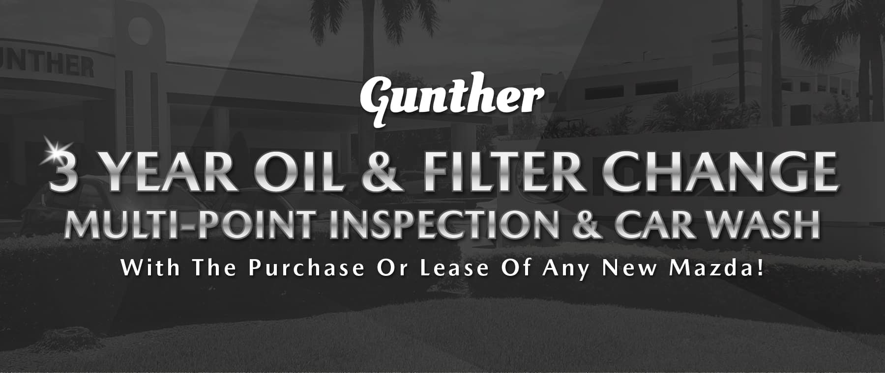 Gunther 3 year oil & filter change multi-point inspection & car wash with the purchase or lease of any new mazda!