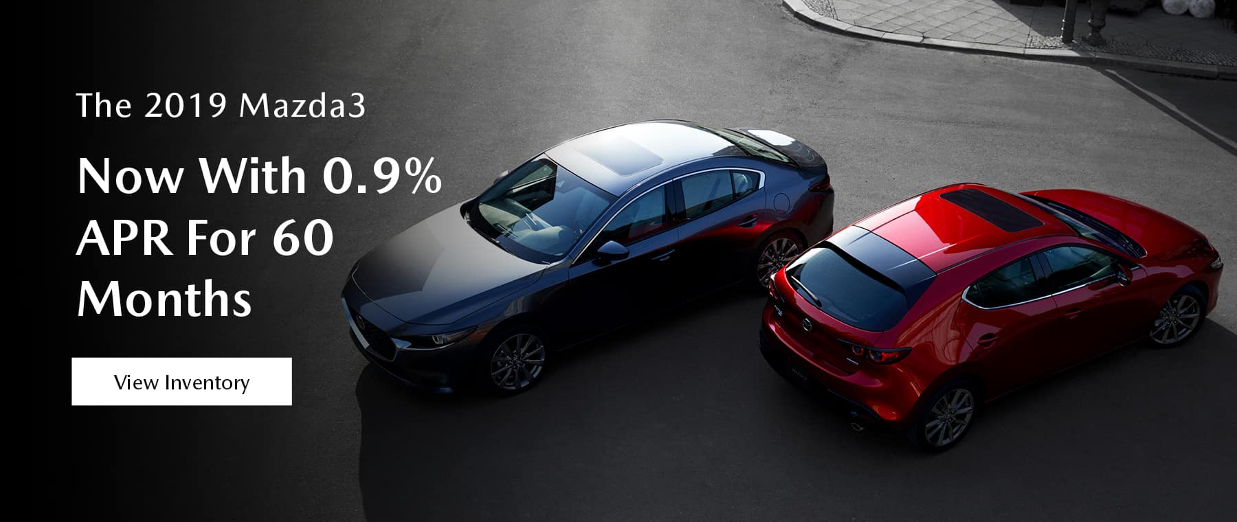 The 2019 Mazda3. Now With 0.9% APR For 60 Months.