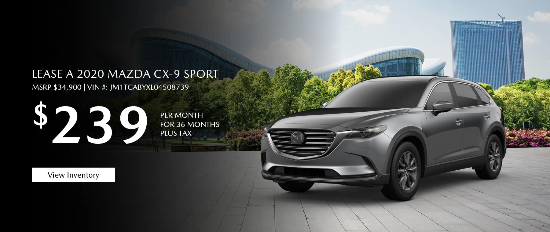 Lease the 2020 Mazda CX-9 for $239 per month, plus tax.