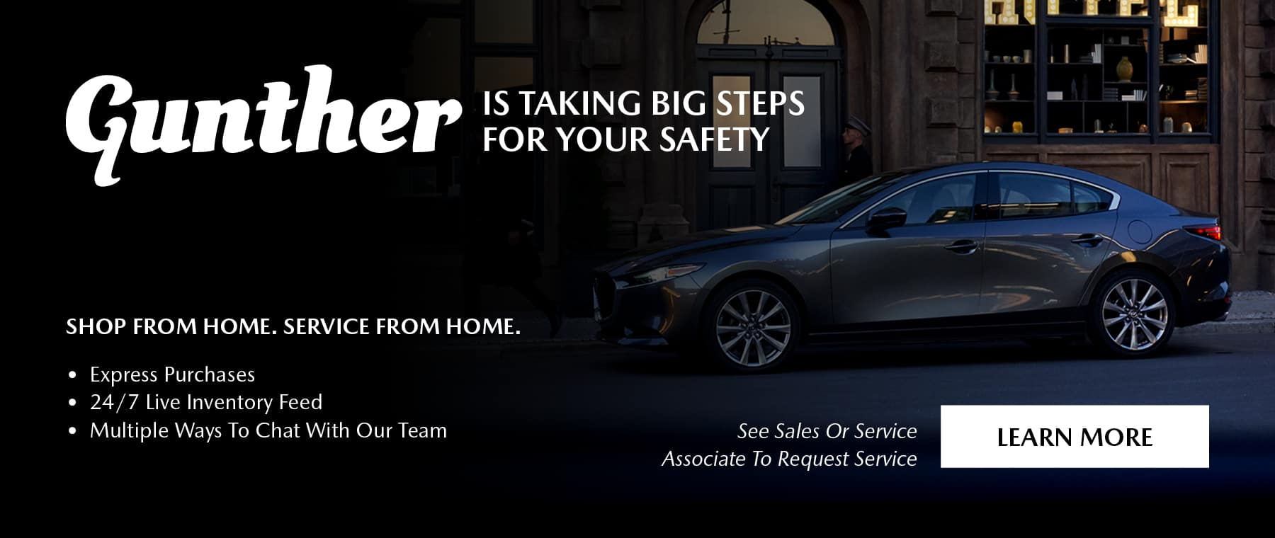 Gunther Is Taking Big Steps For Your Safety. Shop From Home. Service From Home. Express Purchases, 24/7 Live Inventory Feed, Multiple Ways To Chat With Our Team. See Sales Or Service Associate To Request Service.