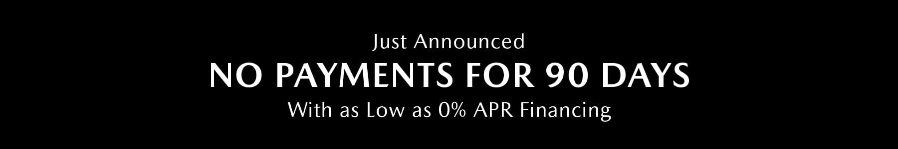 No payments for 90 days with as low as %0 APR financing.