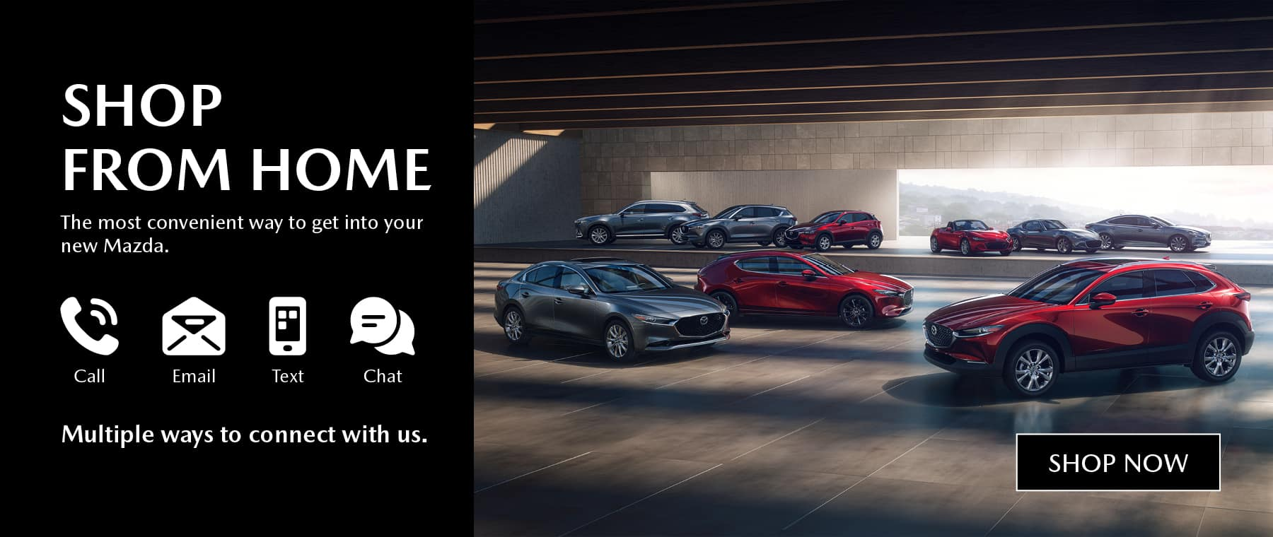 hop from home. The most convenient way to get into your new Mazda. Call, email, text, or chat, there's multiple ways to connect with us. View Inventory.