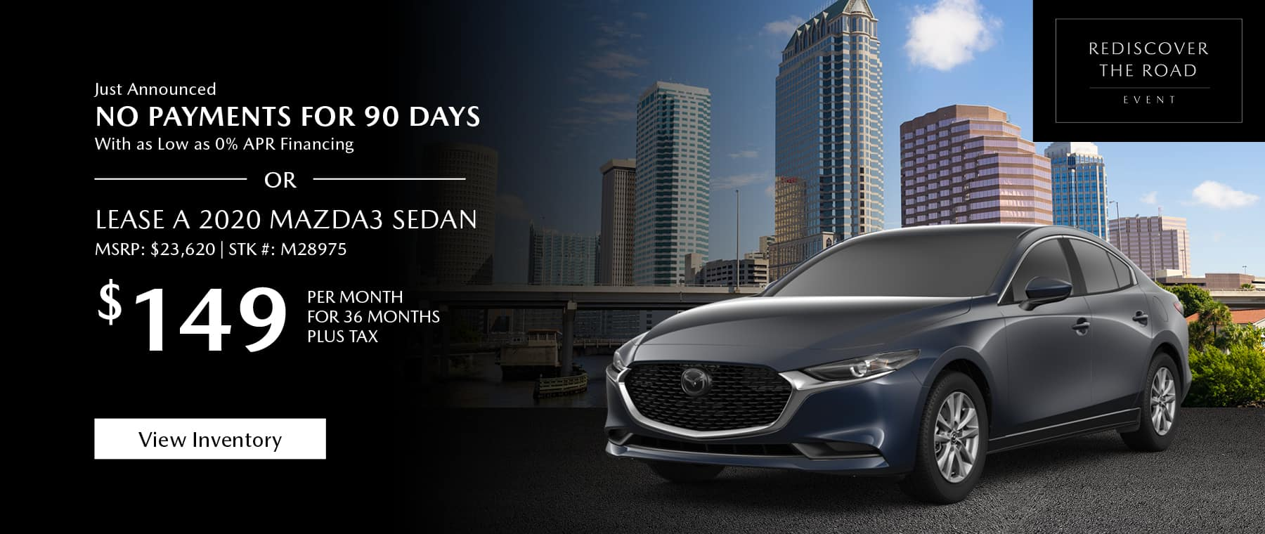 Just Announced, No payments for 90 days with as low as %0 APR financing, or lease the 2020 Mazda3 sedan for $149 per month, plus tax for 36 months. Click or tap here to view our inventory.