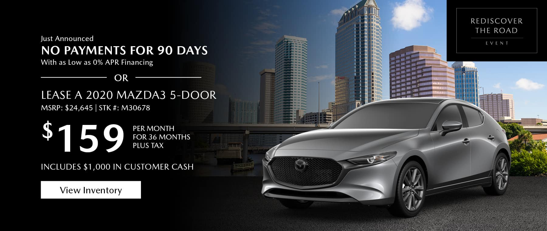 Just Announced, No payments for 90 days with as low as %0 APR financing, or lease the 2020 Mazda3 hatchback for $159 per month, plus tax for 36 months. Includes $1,000 in customer cash. Click or tap here to view our inventory.