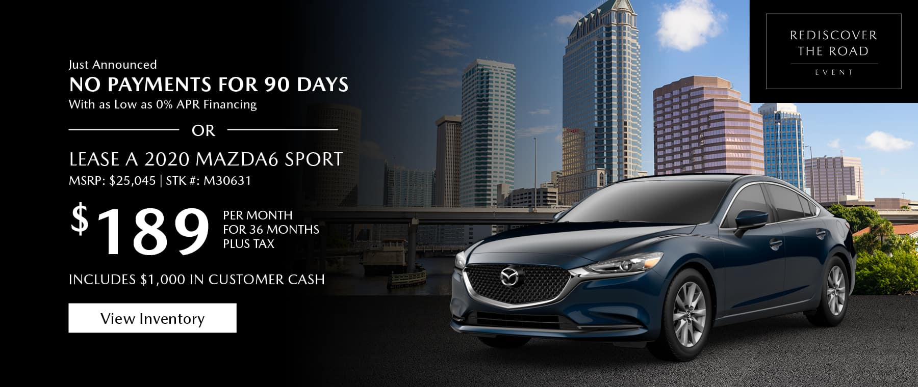 Just Announced, No payments for 90 days with as low as %0 APR financing, or lease the 2020 Mazda6 for $189 per month, plus tax for 36 months. Includes $1,000 in customer cash. Click or tap here to view our inventory.