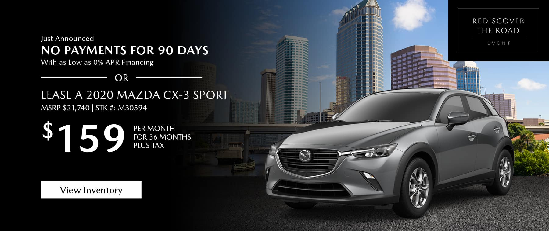 Just Announced, No payments for 90 days with as low as %0 APR financing, or lease the 2019 Mazda CX-3 Sport for $159 per month, plus tax for 36 months. Click or tap here to view our inventory.