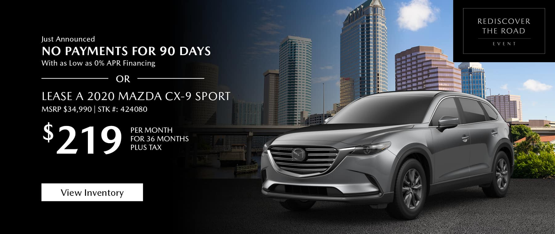 Just Announced, No payments for 90 days with as low as %0 APR financing, or lease the 2020 Mazda CX-9 for $219 per month, plus tax. View inventory for 36 months. Click or tap here to view our inventory.