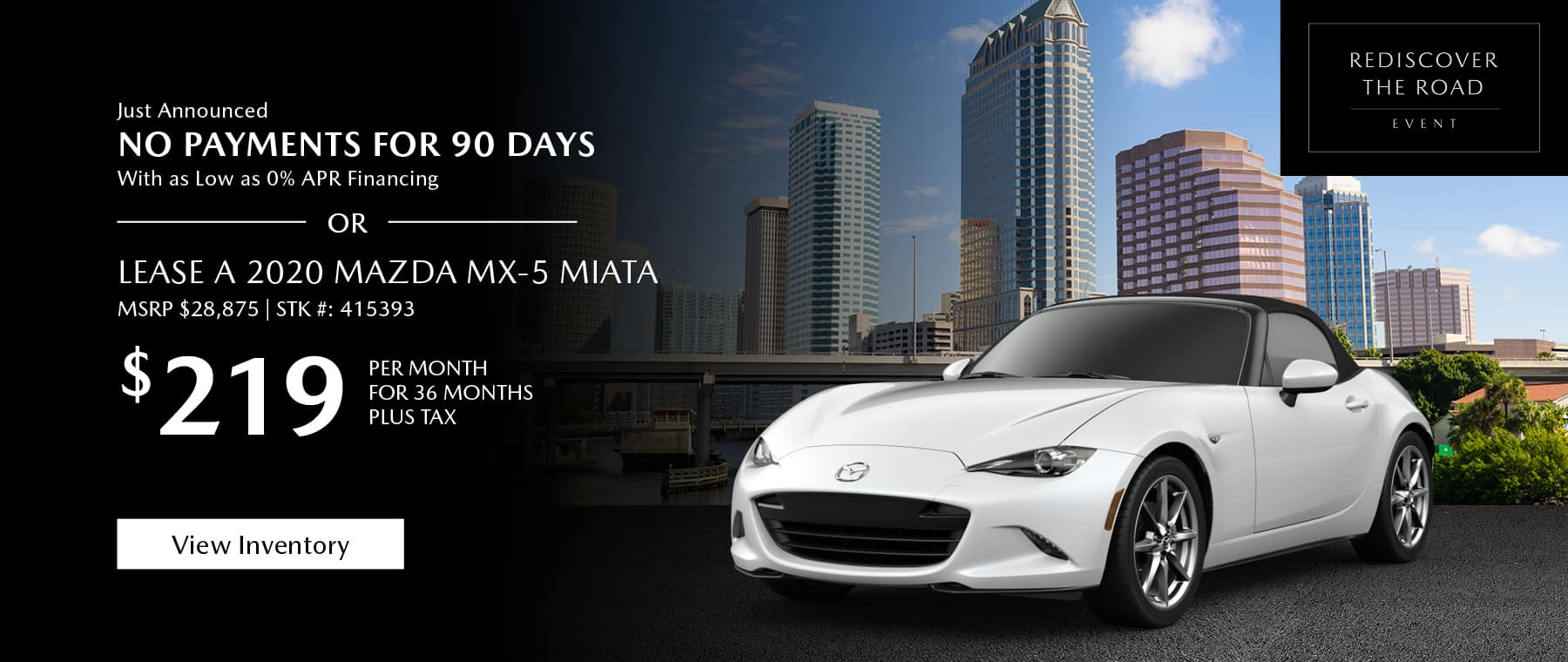 Just Announced, No payments for 90 days with as low as %0 APR financing, or lease the 2020 Mazda MX-5 Miata for $219 per month, plus tax for 36 months. Click or tap here to view our inventory.