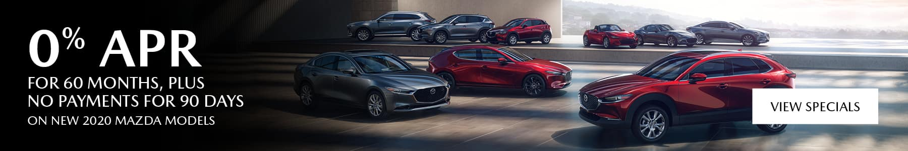 0% APR For 60 months, plus no payments for 90 days on new 2020 Mazda models.